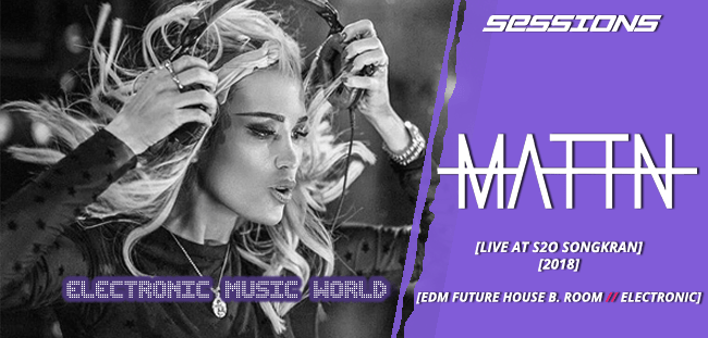 SESSIONS: MATTN – Live at S2O Songkran (2018)