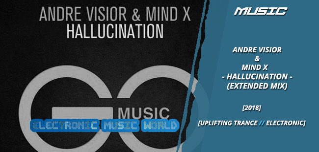 MUSIC: Andre Visior & Mind X – Hallucination (Extended Mix)