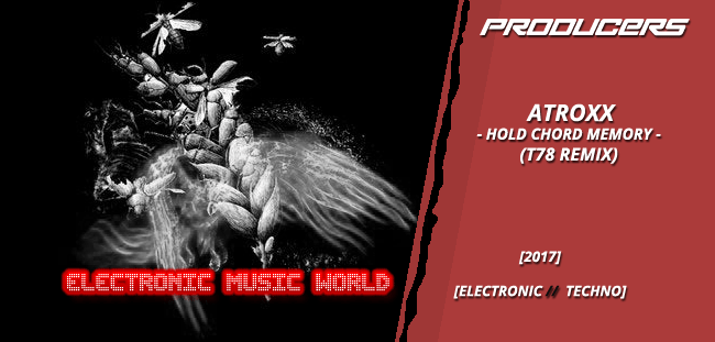 PRODUCERS: Atroxx – Hold Chord Memory (T78 Remix)