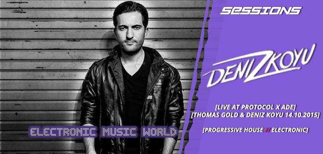 SESSIONS: Deniz Koyu & Thomas Gold – Live at Protocol X ADE (2015)