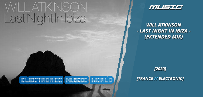MUSIC: Will Atkinson – Last Night in Ibiza (Extended Mix)
