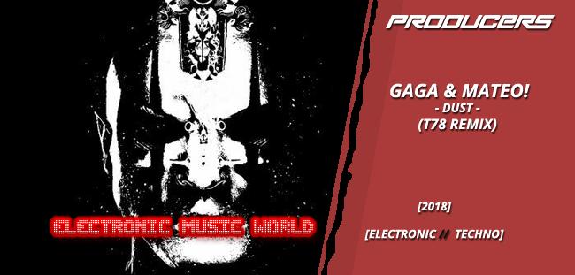 PRODUCERS: Gaga & Mateo! – Dust (T78 Remix)