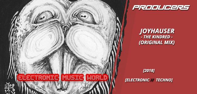 PRODUCERS: Joyhauser – The Kindred (Original Mix)