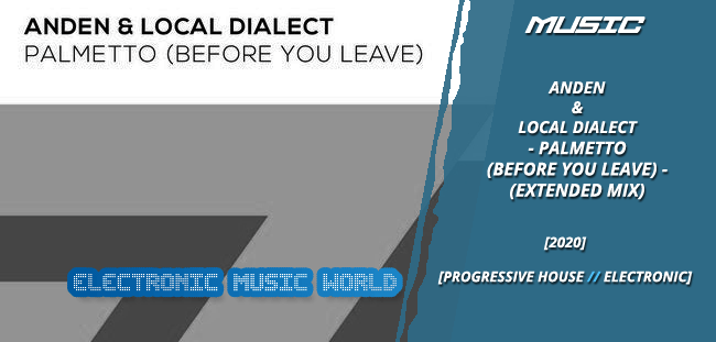 MUSIC: Anden & Local Dialect – Palmetto (Before You Leave) (Extended Mix)