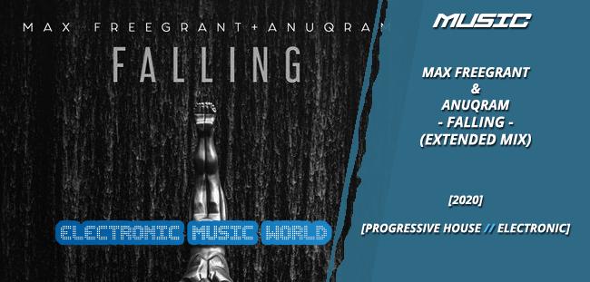 MUSIC: Max Freegrant & ANUQRAM – Falling (Extended Mix)