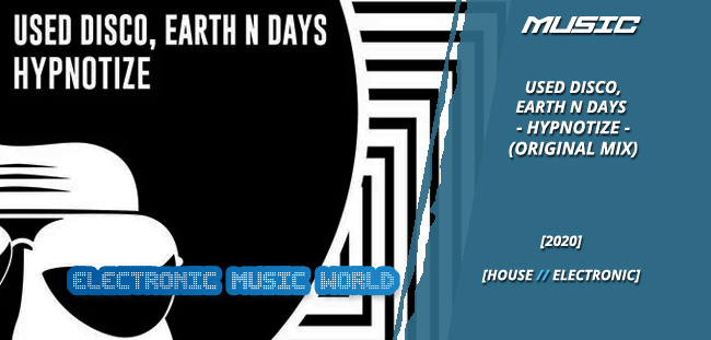 MUSIC: Used Disco, Earth N Days – Hypnotize (Original Mix)