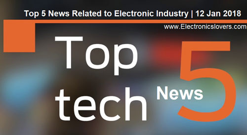 Top 5 News Related to Electronic Industry