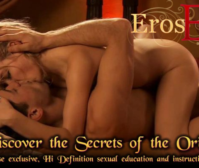Beautifully Filmed And Presented With True Artistic Elegance Erosexotica Hd Reveals The Worlds Finest Erotic Sexual Education Productions In Stunning True