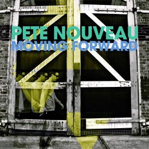 Pete Nouveau – Moving Forward