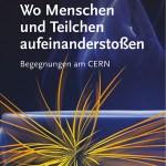 Michael Krause: Wo Menschen und Teilchen aufeinanderstoßen – Begegnungen am CERN