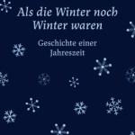 Bernd Brunner: Als die Winter noch Winter waren