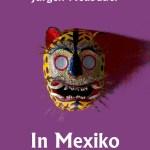 Jürgen Neubauer: In Mexiko – Reise in ein magisches Land