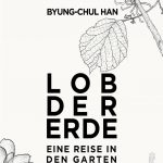 Byung-Chul Han : Lob der Erde – Eine Reise in den Garten