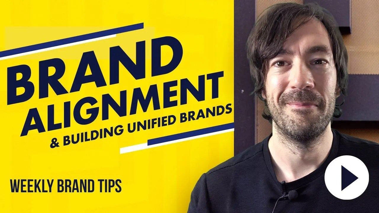Brand alignment and the process of building unified brands - 5 Steps