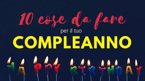 10 cose da fare per il tuo compleanno
