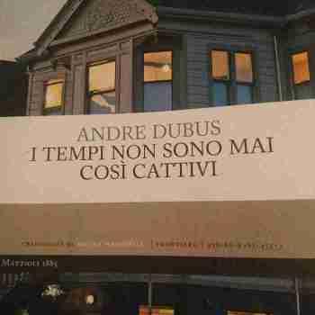 I tempi non sono mai così cattivi - Andre Dubus