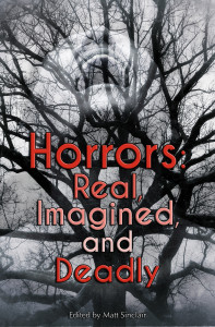 Horrors Real Imagined and Deadly