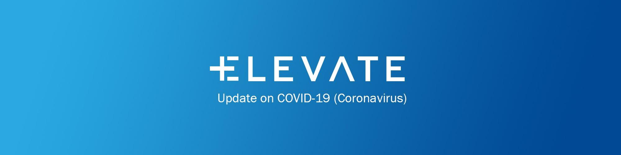 ELEVATE update on COVID-19 (Coronavirus) - ELEVATE