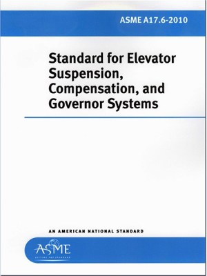 A17.6 2010 Std. for Elevator Suspension, Compensation, and Governor Systems
