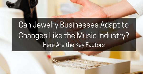 Can Jewelry Businesses Adapt to Changes Like the Music Industry?