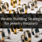 Wealth Building Strategies for Jewelry Retailers