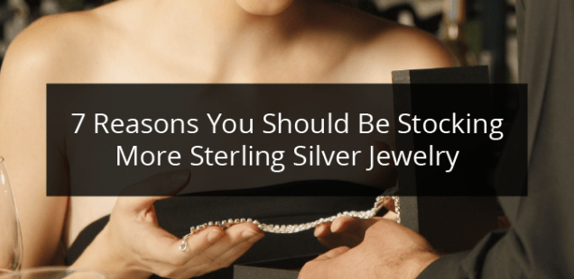 7 Reasons You Should Be Stocking More Sterling Silver Jewelry