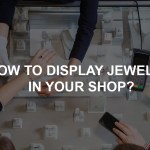 How to Display Jewelry in your Shop?