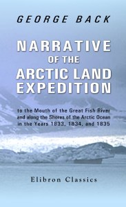 Narrative of the Arctic Land Expedition by George Back