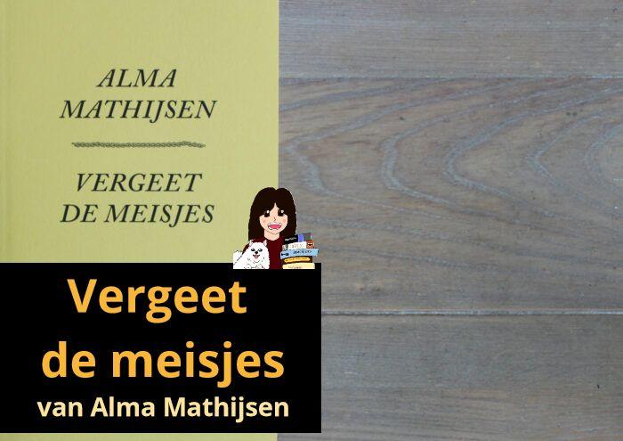 vergeet-de-meisjes-alma-mathijsen_header