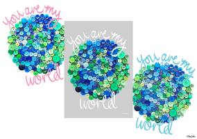 Create 30 - No. 13 - You Are My World Button Art Quote Prints by Eliston Button - Create 30 – I Did It! (And Future Plans) at www.elistonbutton.com - Eliston Button - That Crafty Kid – Art, Design, Craft & Adventure.