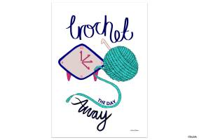 Create 30 - No. 4 - Crochet the Day Away - Illustrated Quote Print by Eliston Button - Create 30 – I Did It! (And Future Plans) at www.elistonbutton.com - Eliston Button - That Crafty Kid – Art, Design, Craft & Adventure.