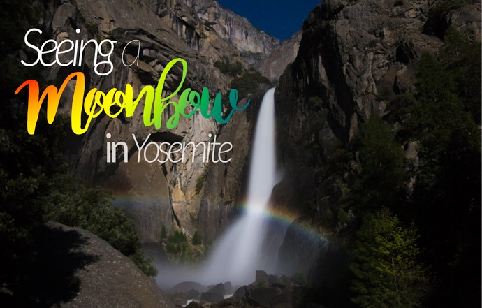 Seeing a moonbow in Yosemite