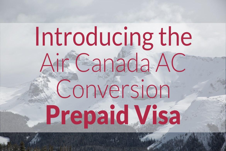 Introducing the Air Canada AC Conversion Prepaid Visa Card