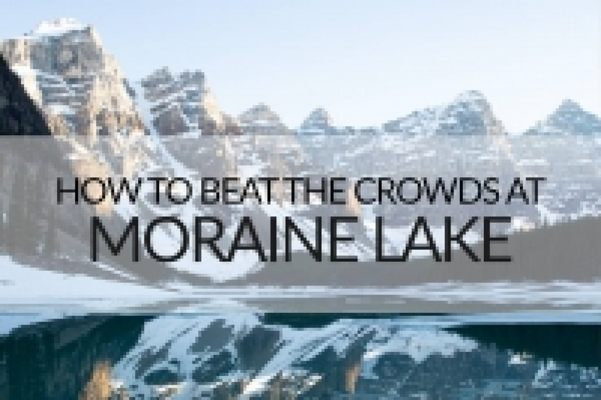 beat the crowds at moraine lake