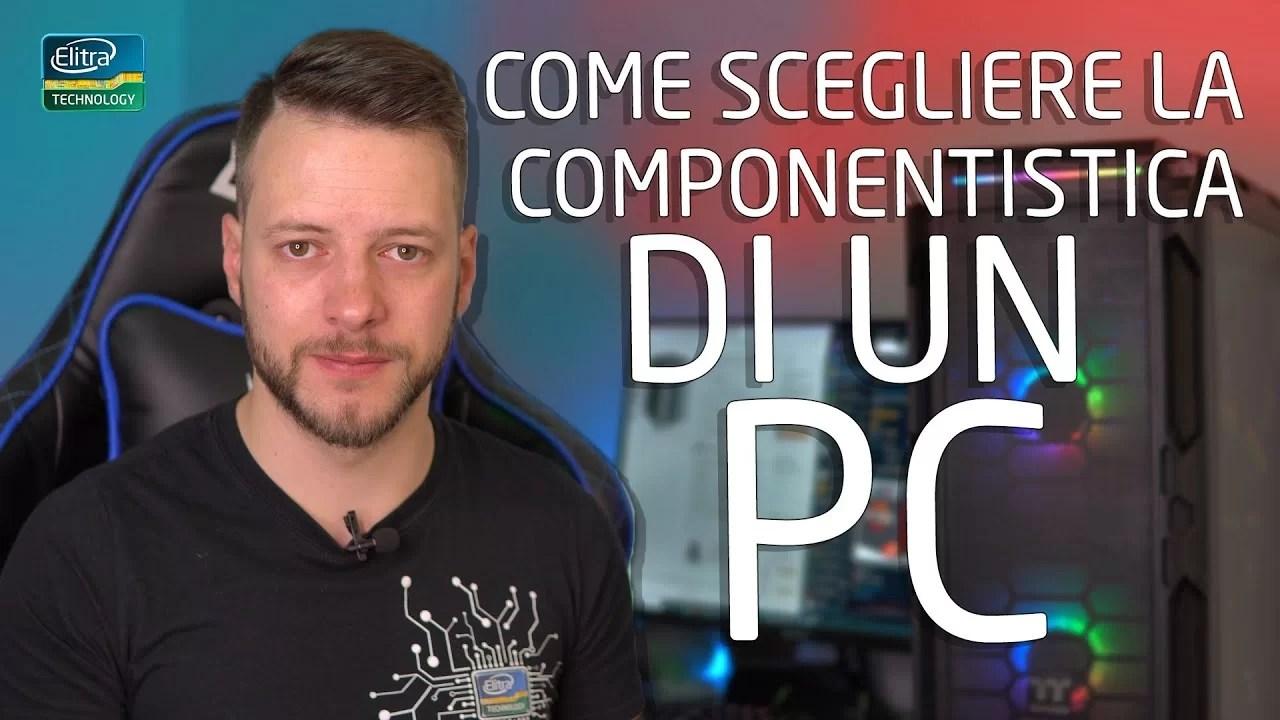 Come scegliere la COMPONENTISTICA di un PC?!