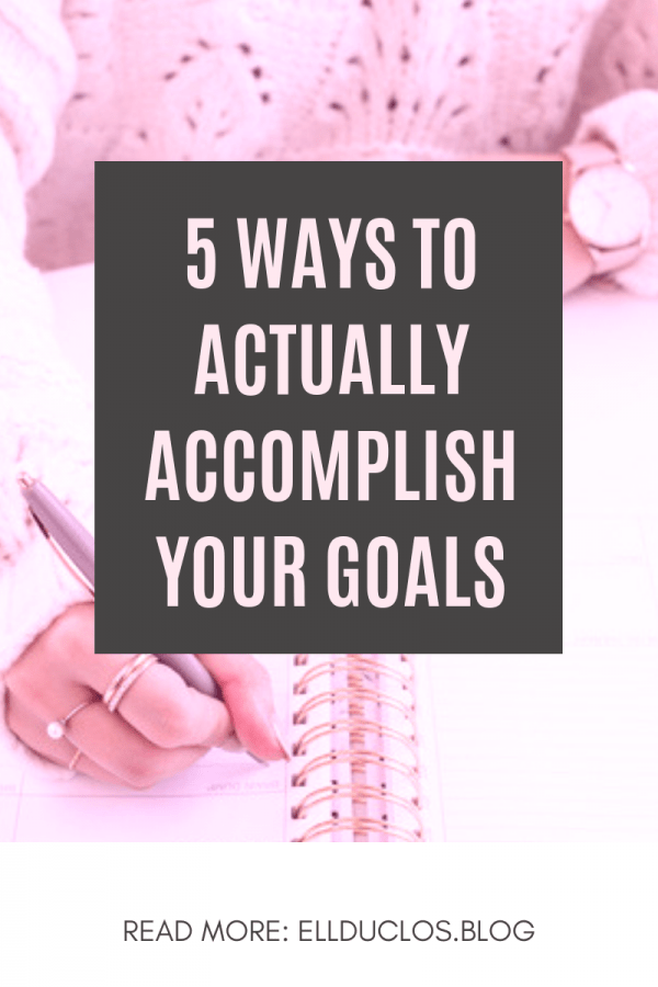 5 ways to actually accomplish your goals!