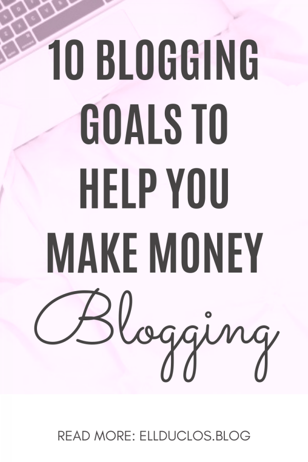 10 Blogging goals to have if you want to make money blogging!