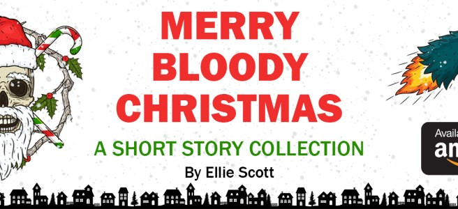 Merry Bloody Christmas: A Short Story Collection by Ellie Scott