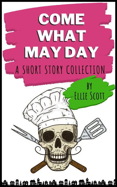 Come What May Day, A Short Story Collection by Ellie Scott.
