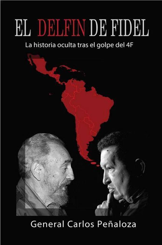 Portada del libro El delfín de Fidel, escrito por el ex comandante del Ejercito venezolano Carlos Julio Peñaloza.