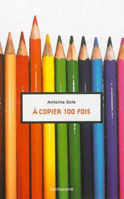 140514 a copier 100 fois antoine dole 251x400 La petite ronde des livres #1 : les romans de Young Adult