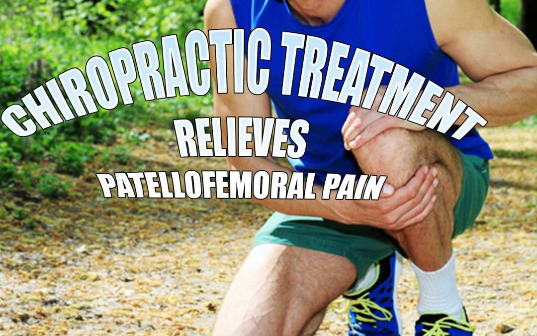 Patellofemoral Syndrome? Chiropractic Relieves The Pain! | El Paso, TX.