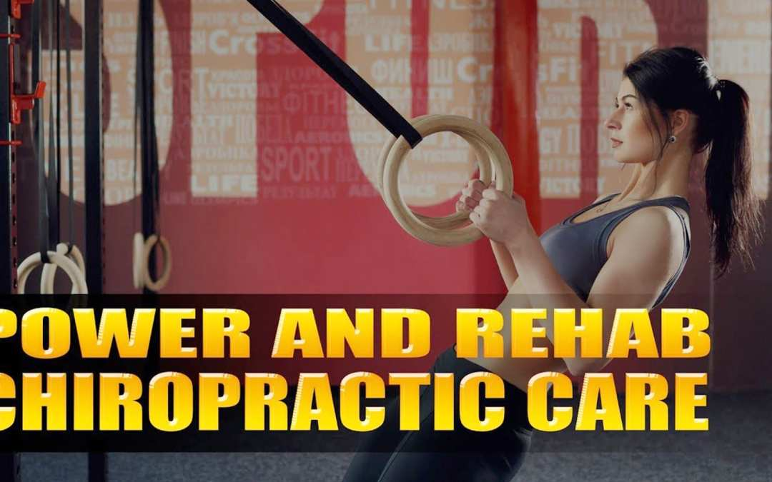 Chiropractic Care Power And Rehabilitation