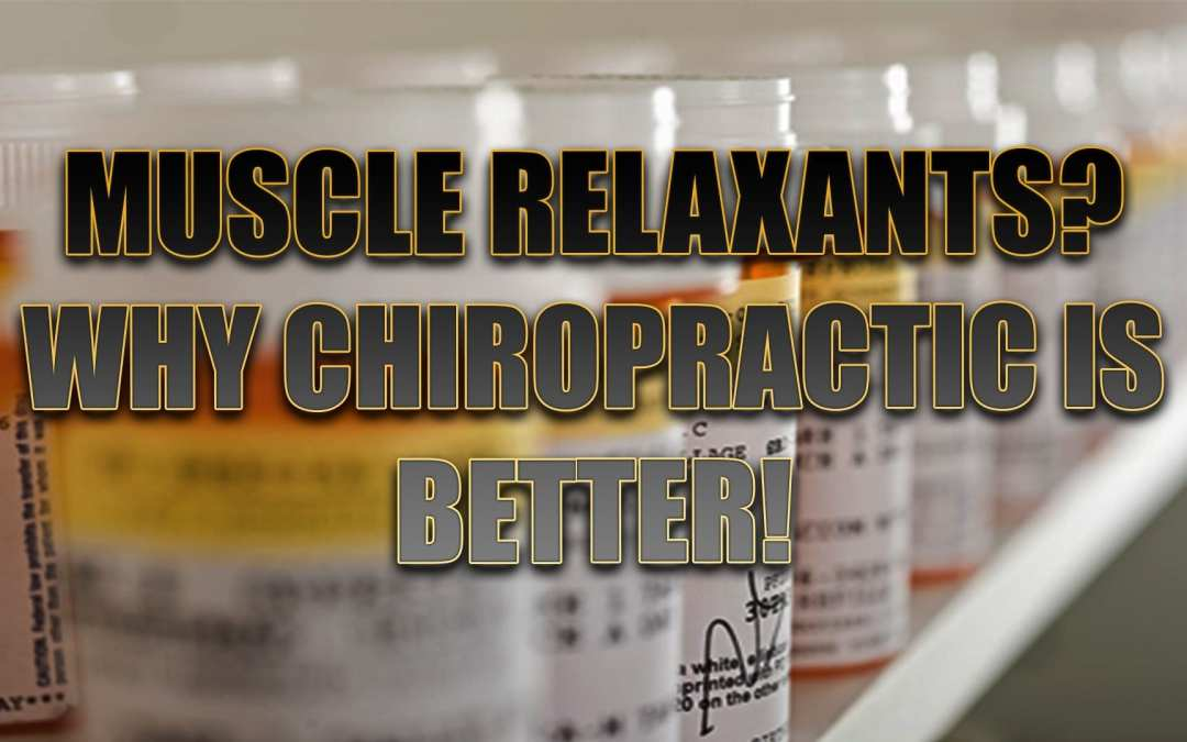 Muscle Relaxants? Why Chiropractic Adjustments Are Better!