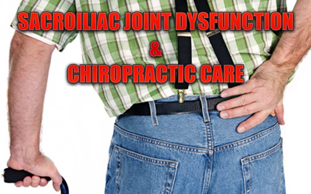 Sacroiliac Joint Dysfunction And Chiropractic Care