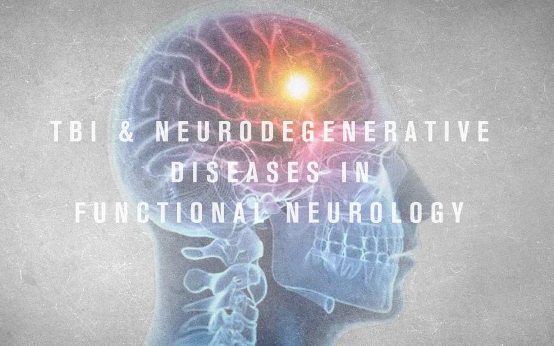 TBI and Neurodegenerative Diseases in Functional Neurology