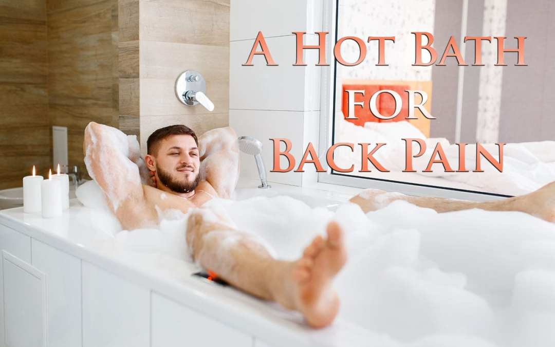 A Hot Bath to Relax Back Tension, and Pain
