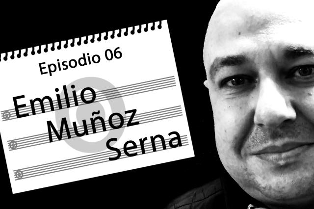 EL ENSAYO: «Episodio VI: Emilio Muñoz Serna»