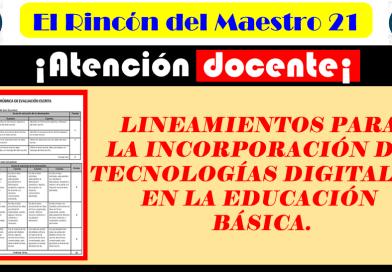 ¡Atención Docente! LINEAMIENTOS PARA LA INCORPORACIÓN DE TECNOLOGÍAS DIGITALES EN LA EDUCACIÓN BÁSICA.
