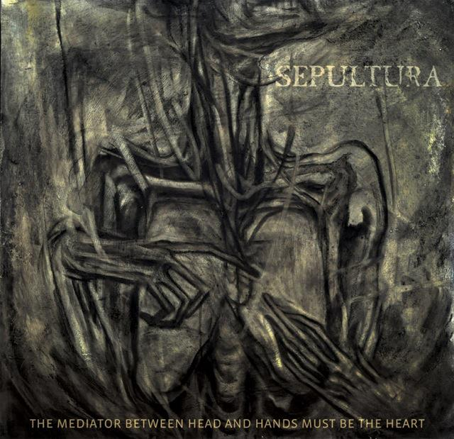 sepultura The mediator between head and hands must be the heart